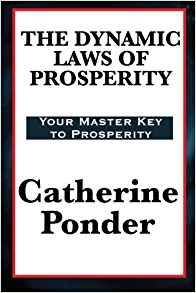 The Dynamic Laws of Prosperity-Catherine Ponder